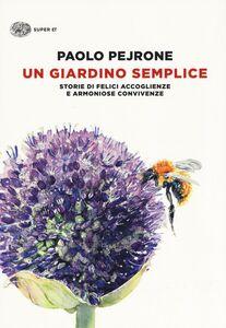 Libro Un giardino semplice. Storie di felici accoglienze e armoniose convivenze Paolo Pejrone 0