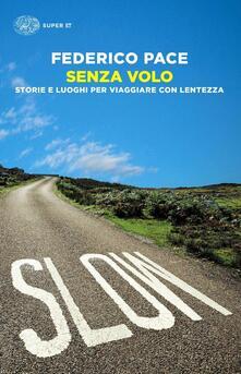 Senza volo. Storie e luoghi per viaggiare con lentezza - Federico Pace - copertina