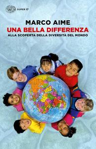 Libro Una bella differenza. Alla scoperta della diversità del mondo Marco Aime