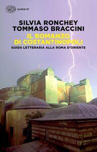 Foto Cover di Il romanzo di Costantinopoli. Guida letteraria alla Roma d'Oriente, Libro di Silvia Ronchey,Tommaso Braccini, edito da Einaudi