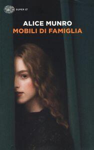 Libro Mobili di famiglia (1995-2014) Alice Munro