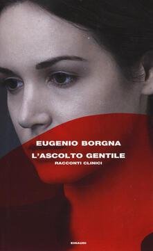 L' ascolto gentile. Racconti clinici - Eugenio Borgna - copertina