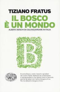 Il bosco è un mondo. Alberi e boschi da salvaguardare in Italia - Tiziano Fratus - copertina