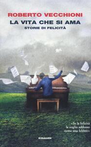 La vita che si ama. Storie di felicità - Roberto Vecchioni - copertina