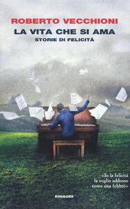 Libro La vita che si ama. Storie di felicità Roberto Vecchioni