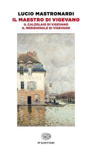 Libro Il maestro di Vigevano-Il calzolaio di Vigevano-Il meridionale di Vigevano Lucio Mastronardi