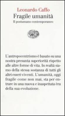 Fragile umanità. Il postumano contemporaneo - Leonardo Caffo - copertina