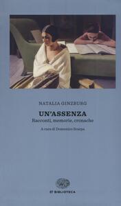Un' assenza. Racconti, memorie, cronache 1933-1988 - Natalia Ginzburg - copertina