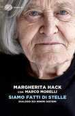 Libro Siamo fatti di stelle. Dialogo sui minimi sistemi Margherita Hack Marco Morelli