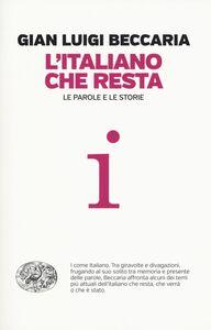 Libro L' italiano che resta. Le parole e le storie G. Luigi Beccaria