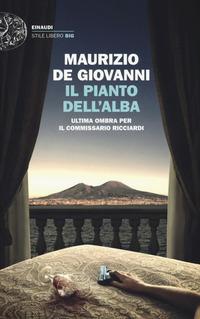 Il Il pianto dell'alba. Ultima ombra per il commissario Ricciardi - De Giovanni Maurizio - wuz.it