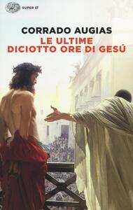 Le ultime diciotto ore di Gesù
