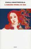 Libro L' amore prima di noi Paola Mastrocola