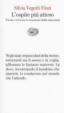 L' ospite più atteso. Vivere e rivivere le emozioni della maternità - Silvia Vegetti Finzi - copertina