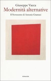Modernità alternative. Il Novecento di Antonio Gramsci - Vacca Giuseppe - wuz.it