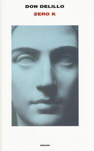 Foto Cover di Zero K, Libro di Don DeLillo, edito da Einaudi