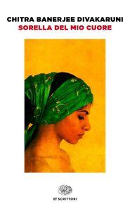 Foto Cover di Sorella del mio cuore, Libro di Chitra B. Divakaruni, edito da Einaudi