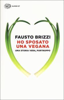 Ho sposato una vegana. Una storia vera, purtroppo - Fausto Brizzi - copertina