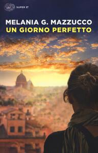 Un giorno perfetto - Melania G. Mazzucco - copertina