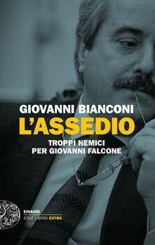 L' assedio. Troppi nemici per Giovanni Falcone - Giovanni Bianconi - copertina