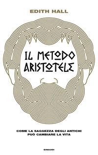 Il Il metodo Aristotele. Come la saggezza degli antichi può cambiare la vita - Hall Edith - wuz.it