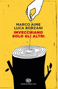 Libro Invecchiano solo gli altri Marco Aime , Luca Borzani