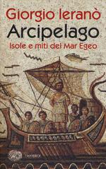 Arcipelago. Isole e miti del Mar Egeo