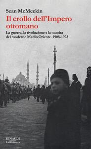 Il crollo dell'Impero ottomano. La guerra, la rivoluzione e la nascita del moderno Medio Oriente. 1908-1923 - Sean McMeekin - copertina