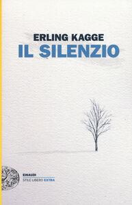 Libro Il silenzio. Uno spazio dell'anima Erling Kagge
