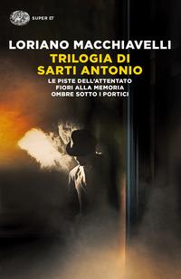 Trilogia di Sarti Antonio: Le piste dell'attentato-Fiori alla memoria-Ombre sotto i portici - Macchiavelli Loriano - wuz.it