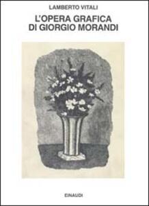 L' opera grafica di Giorgio Morandi - Lamberto Vitali - copertina