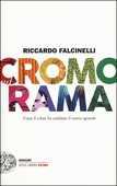 Libro Cromorama. Come il colore ha cambiato il nostro sguardo. Ediz. a colori Riccardo Falcinelli