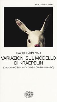 Variazioni sul modello di Kraepelin (o il campo semantico dei conigli in umido) - Carnevali, Davide - wuz.it