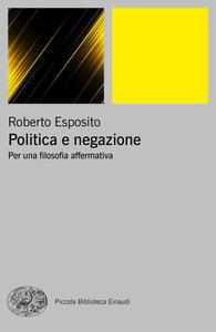 Politica e negazione. Per una filosofia affermativa - Roberto Esposito - copertina