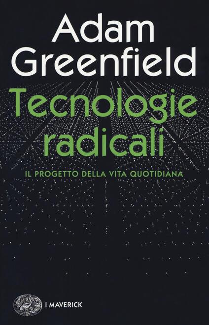 Tecnologie radicali. Il progetto della vita quotidiana - Adam Greenfield - copertina