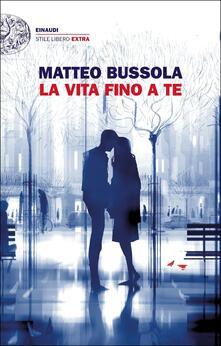 La vita fino a te - Matteo Bussola - copertina