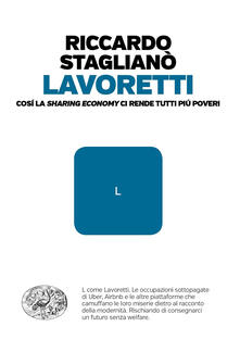 Lavoretti. Così la «sharing economy» ci rende tutti più poveri.pdf