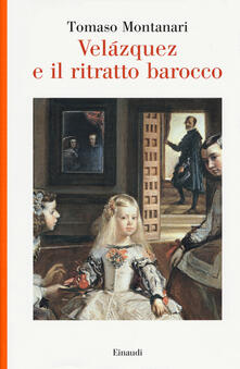 Velazquez e il ritratto barocco - Tomaso Montanari - copertina