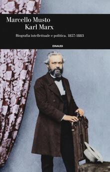 Karl Marx. Biografia intellettuale e politica (1857-1883) - Marcello Musto - copertina