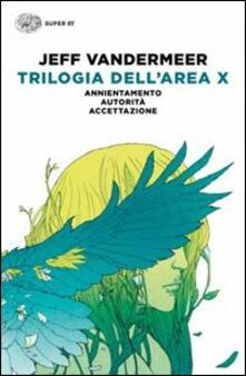 Listadelpopolo.it Trilogia dell'Area X: Annientamento-Autorità-Accettazione Image