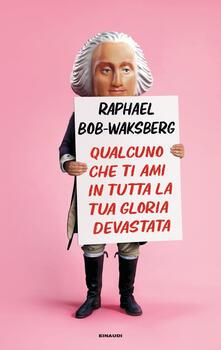 Qualcuno che ti ami in tutta la tua gloria devastata - Raphael Bob-Waksberg - copertina
