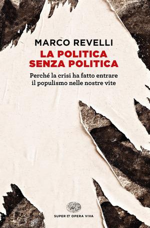 La politica senza politica. Perché la crisi ha fatto entrare il populismo nelle nostre vite