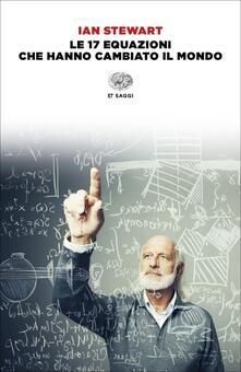 Le 17 equazioni che hanno cambiato il mondo - Ian Stewart - copertina