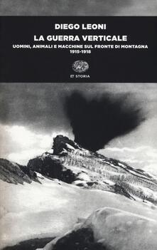La guerra verticale. Uomini, animali e macchine sul fronte di montagna. (1915-1918).pdf