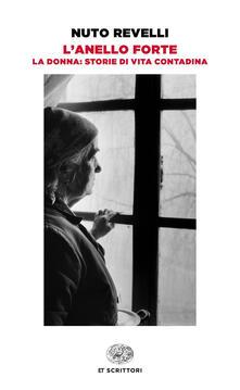 L' anello forte. La donna: storie di vita contadina - Nuto Revelli - copertina