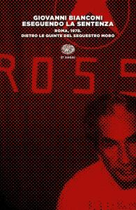 Eseguendo la sentenza. Roma, 1978. Dietro le quinte del sequestro Moro - Giovanni Bianconi - copertina