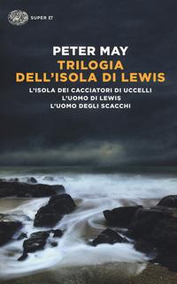 Trilogia dell'isola di Lewis: L'isola dei cacciatori d'uccelli-L'uomo di Lewis-L'uomo degli scacchi - May, Peter - wuz.it
