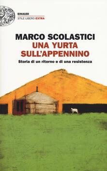 Una yurta sull'Appennino. Storia di un ritorno e di una resistenza - Marco Scolastici - copertina