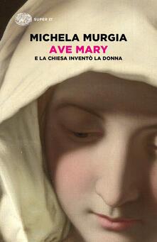 Secchiarapita.it Ave Mary. E la chiesa inventò la donna Image