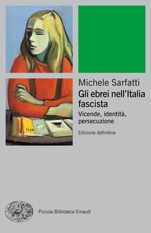 Gli ebrei nell'Italia fascista. Vicende, identità, persecuzione - Michele Sarfatti - copertina